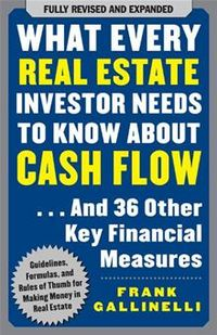 Frank Gallinelli What Every Real Estate Investor Needs to Know about Cash Flow